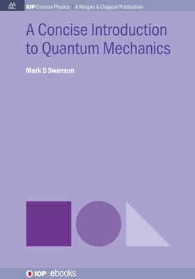 A Concise Introduction to Quantum Mechanics - Book - IOPscience